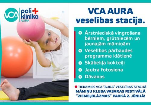 """Māmiņu kluba Vasaras festivālā VCA poliklīnikas """"AURA"""" veselības stacijā gaidāma plaša programma māmiņas un bērna veselībai un priekam"""