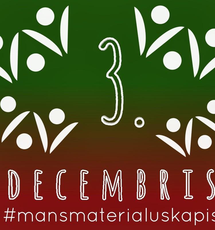 """3. decembris – """"Veikliem pirkstiņiem"""" #mansmaterialuskapis"""
