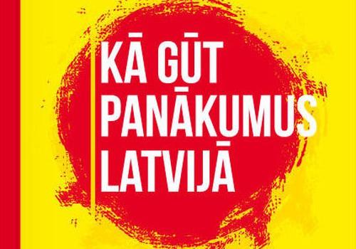 """""""Kā gūt panākumus Latvijā"""" Latvijas veiksmīgo personību panākumu stāsti"""